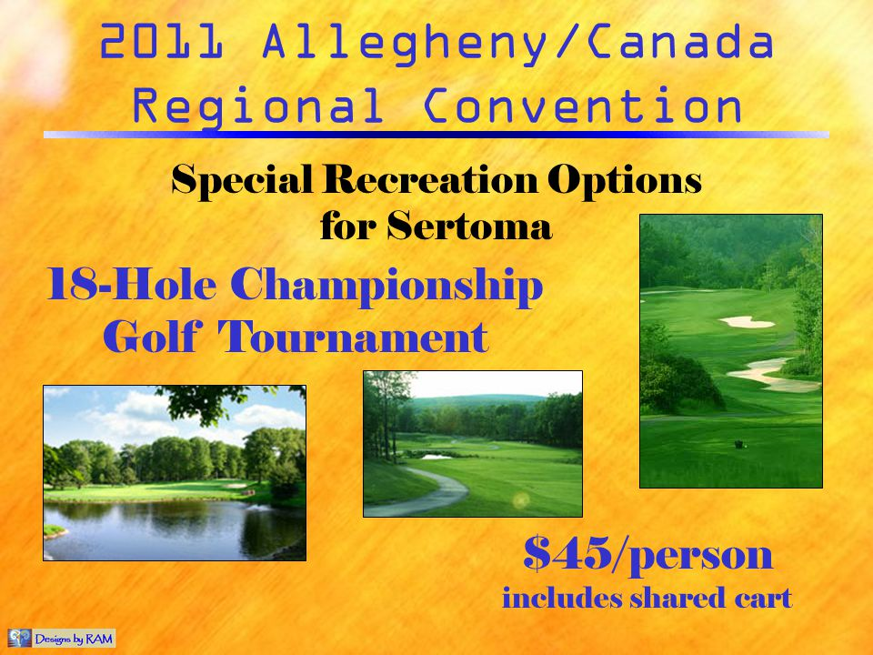 2011 Allegheny/Canada Regional Convention Special Recreation Options for Sertoma 18-Hole Championship Golf Tournament $45/person includes shared cart