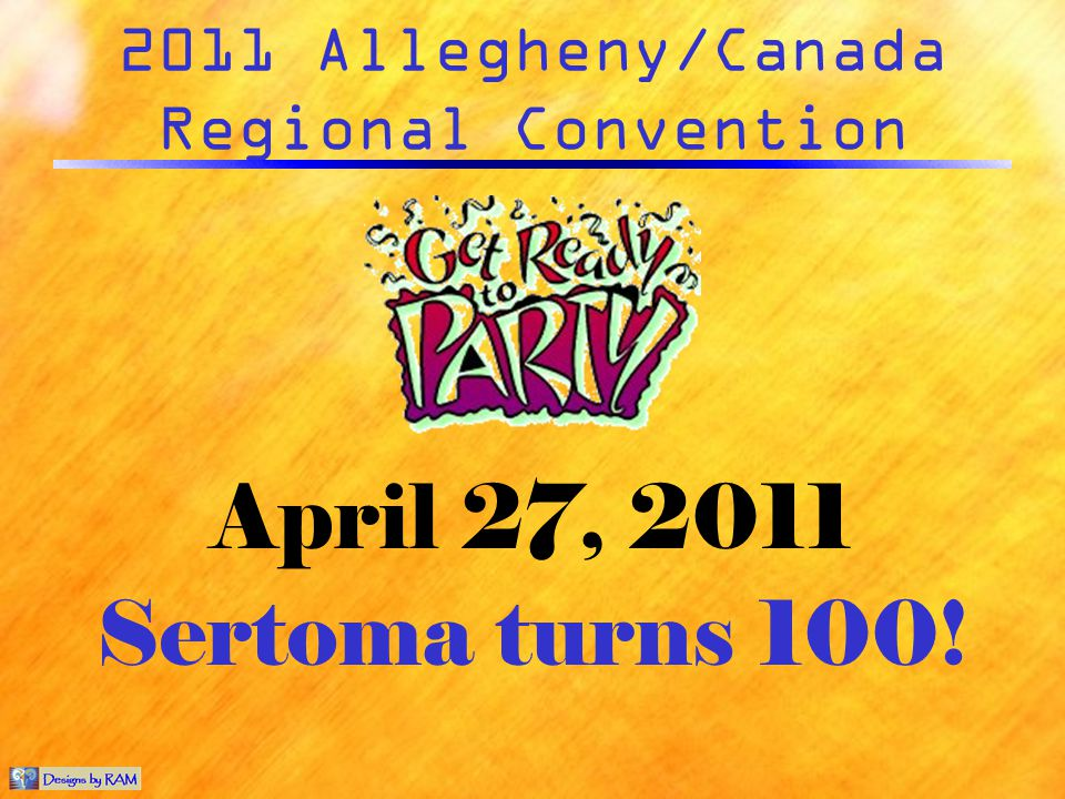 2011 Allegheny/Canada Regional Convention April 27, 2011 Sertoma turns 100!