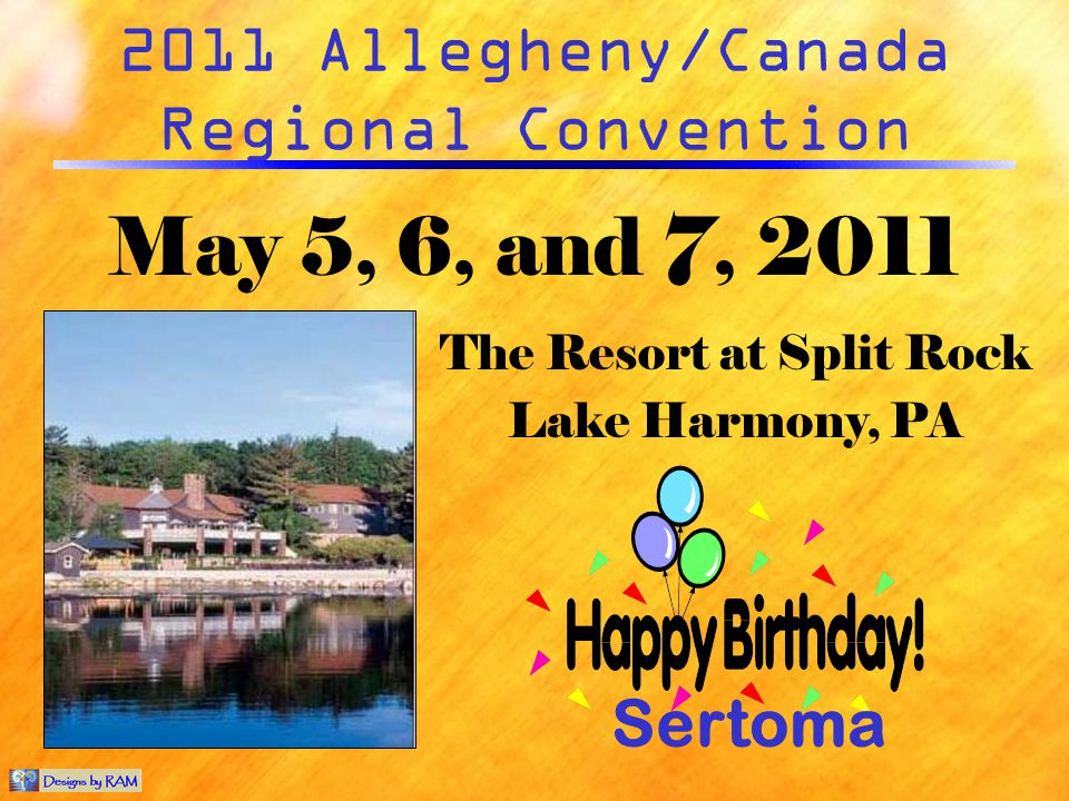 2011 Allegheny/Canada Regional Convention May 5, 6, and 7, 2011 The Resort at Split Rock Lake Harmony, PA Sertoma