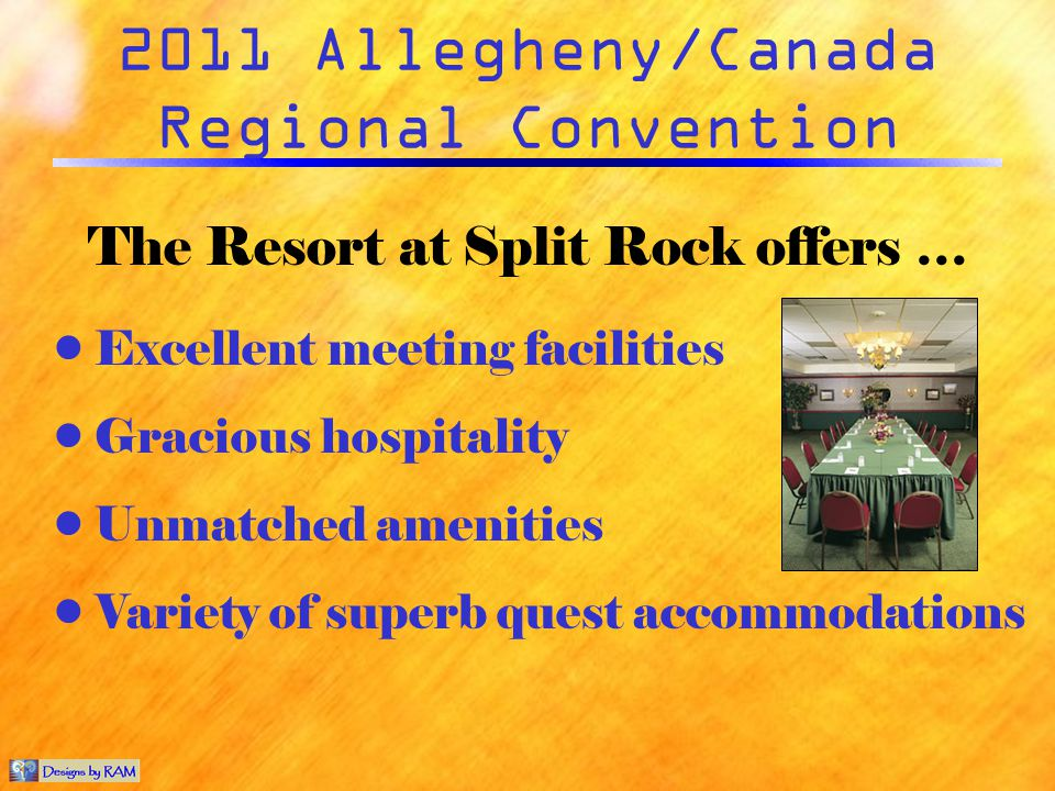 2011 Allegheny/Canada Regional Convention Gracious hospitality The Resort at Split Rock offers … Excellent meeting facilities Unmatched amenities Vari