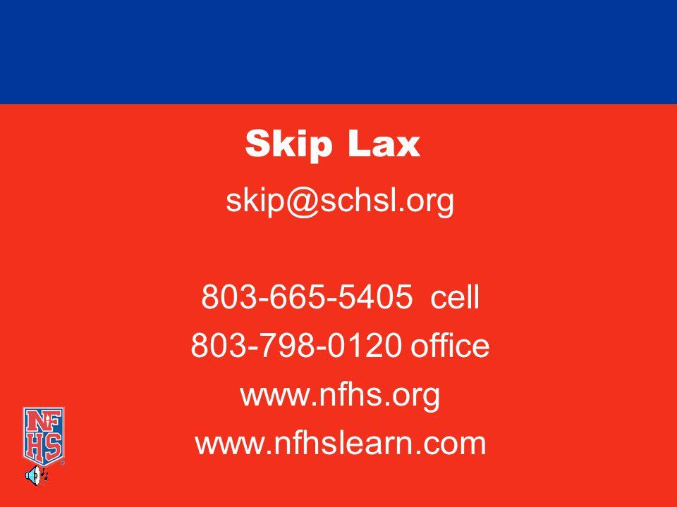 Skip Lax skip@schsl.org 803-665-5405 cell 803-798-0120 office www.nfhs.org www.nfhslearn.com