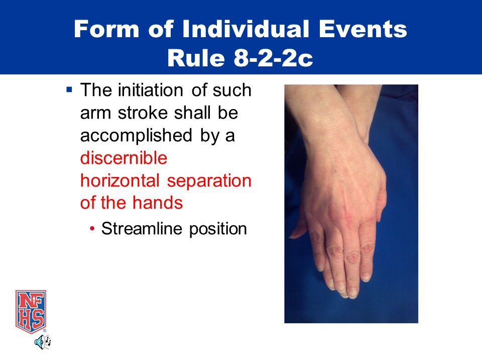 Form of Individual Events Rule 8-2-2c The initiation of such arm stroke shall be accomplished by a discernible horizontal separation of the hands Discernible horizontal separation