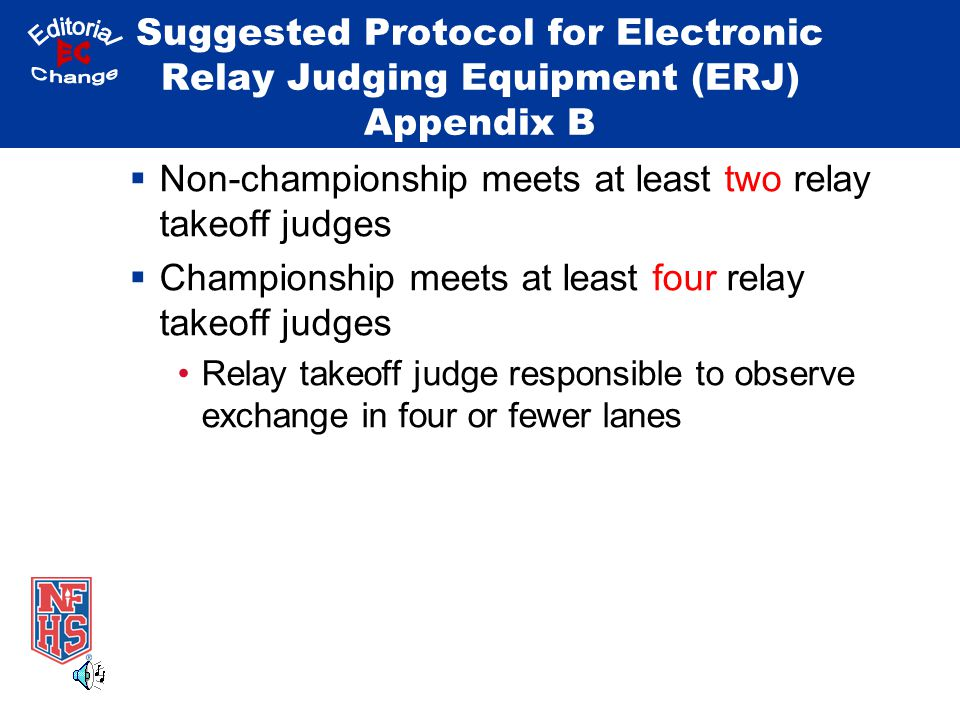 Suggested Protocol for Electronic Relay Judging Equipment (ERJ) Appendix B Alleged rules infraction observed by a takeoff judge immediately recorded in writing Each relay takeoff judge observing alleged violation waits until last competitor of heat is in water and then signals observed violation Raises hand overhead with open palm