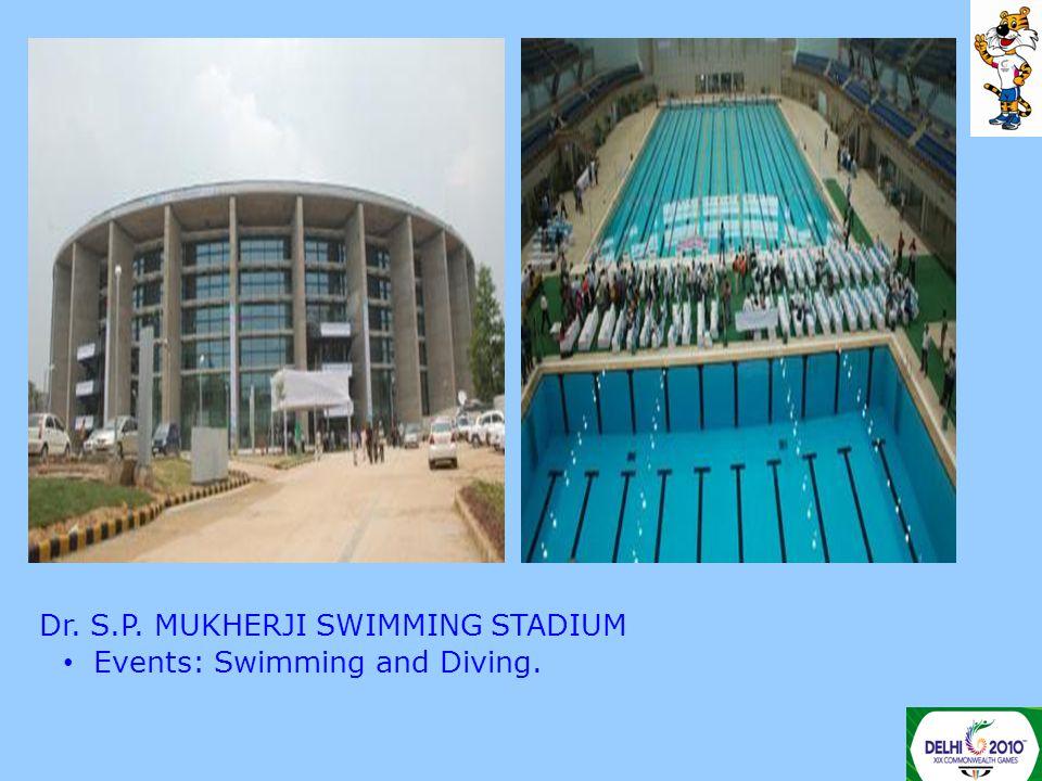 Dr. S.P. MUKHERJI SWIMMING STADIUM Events: Swimming and Diving.