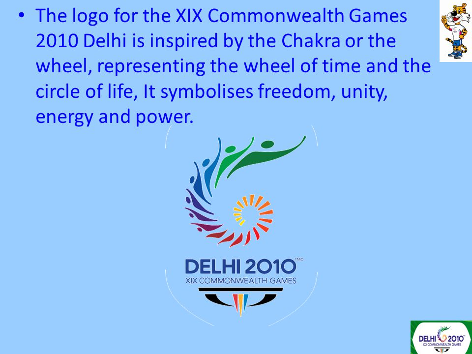 The logo for the XIX Commonwealth Games 2010 Delhi is inspired by the Chakra or the wheel, representing the wheel of time and the circle of life, It s