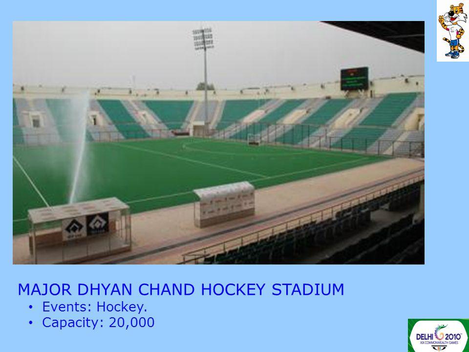 MAJOR DHYAN CHAND HOCKEY STADIUM Events: Hockey. Capacity: 20,000