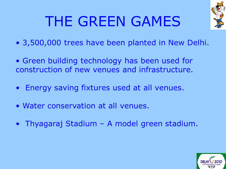 THE GREEN GAMES 3,500,000 trees have been planted in New Delhi. Green building technology has been used for construction of new venues and infrastruct