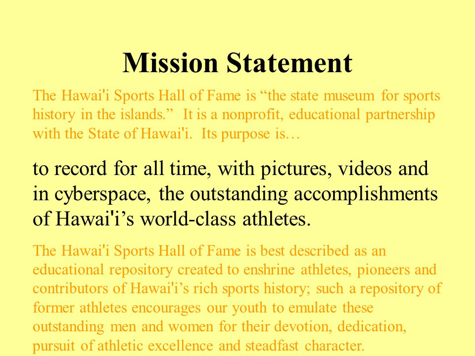 Mission Statement The Hawai i Sports Hall of Fame is the state museum for sports history in the islands.