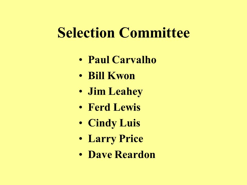 Selection Committee Paul Carvalho Bill Kwon Jim Leahey Ferd Lewis Cindy Luis Larry Price Dave Reardon
