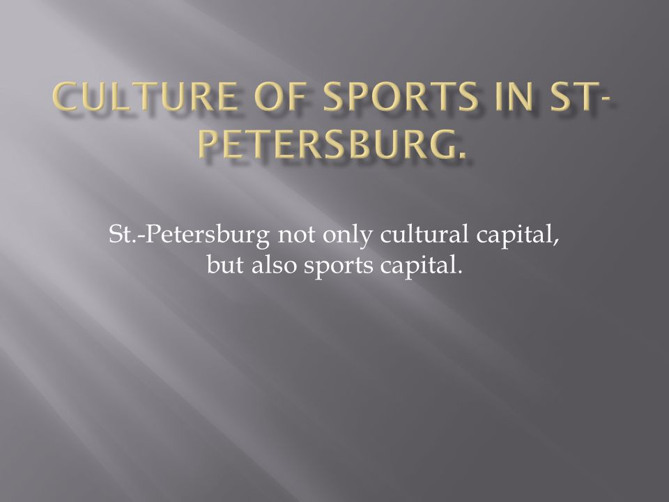 St.-Petersburg not only cultural capital, but also sports capital.