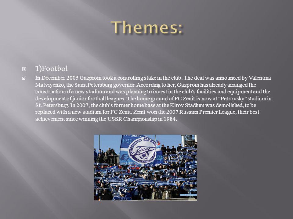 1)Footbol In December 2005 Gazprom took a controlling stake in the club.