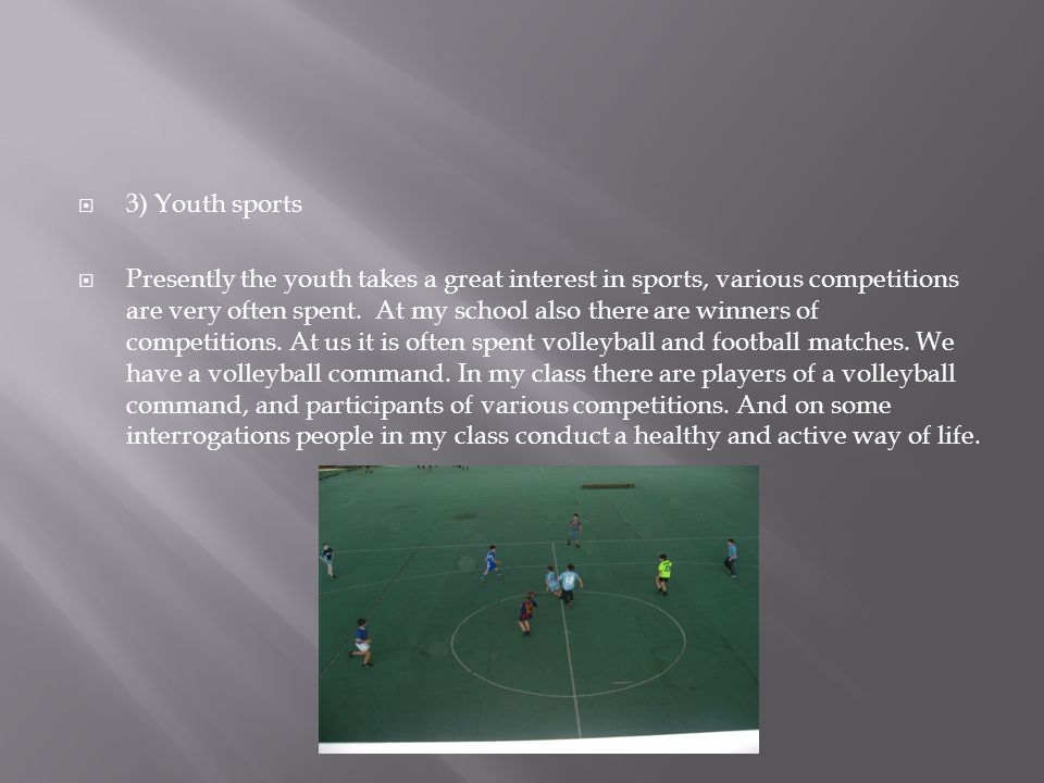 3) Youth sports Presently the youth takes a great interest in sports, various competitions are very often spent.
