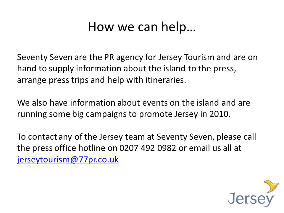 How we can help… Seventy Seven are the PR agency for Jersey Tourism and are on hand to supply information about the island to the press, arrange press trips and help with itineraries.