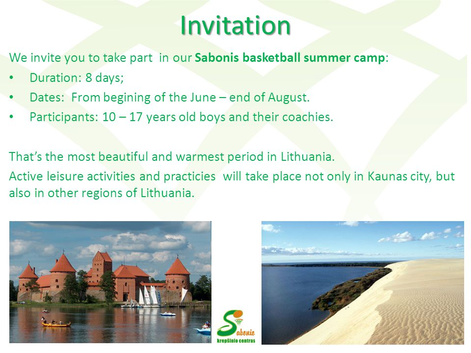 Invitation We invite you to take part in our Sabonis basketball summer camp: Duration: 8 days; Dates: From begining of the June – end of August.