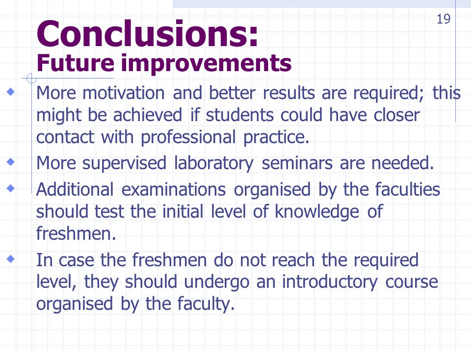Conclusions: Future improvements More motivation and better results are required; this might be achieved if students could have closer contact with professional practice.
