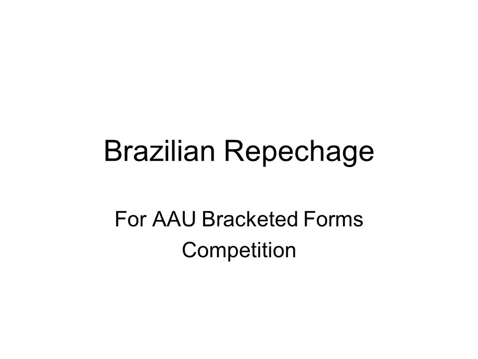 Brazilian Repechage For AAU Bracketed Forms Competition