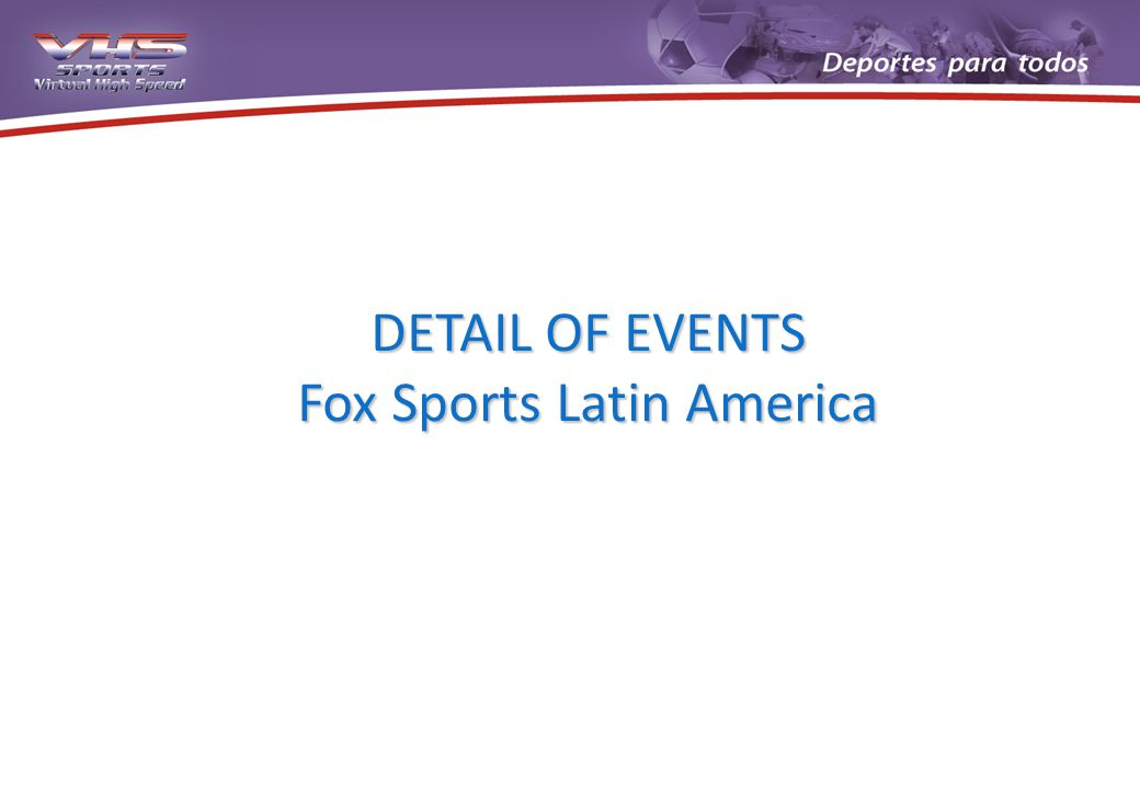 DETAIL OF EVENTS Fox Sports Latin America