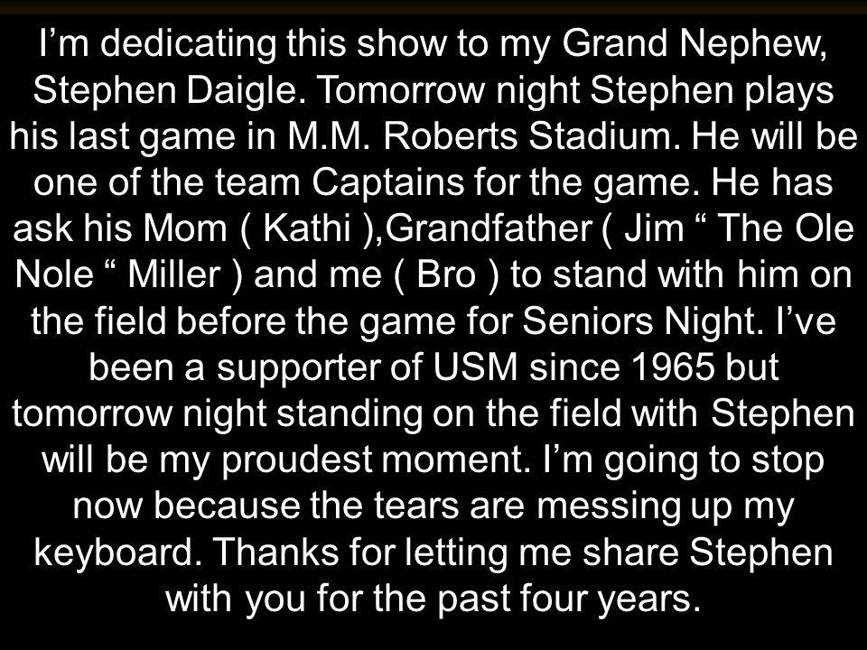 Im dedicating this show to my Grand Nephew, Stephen Daigle.