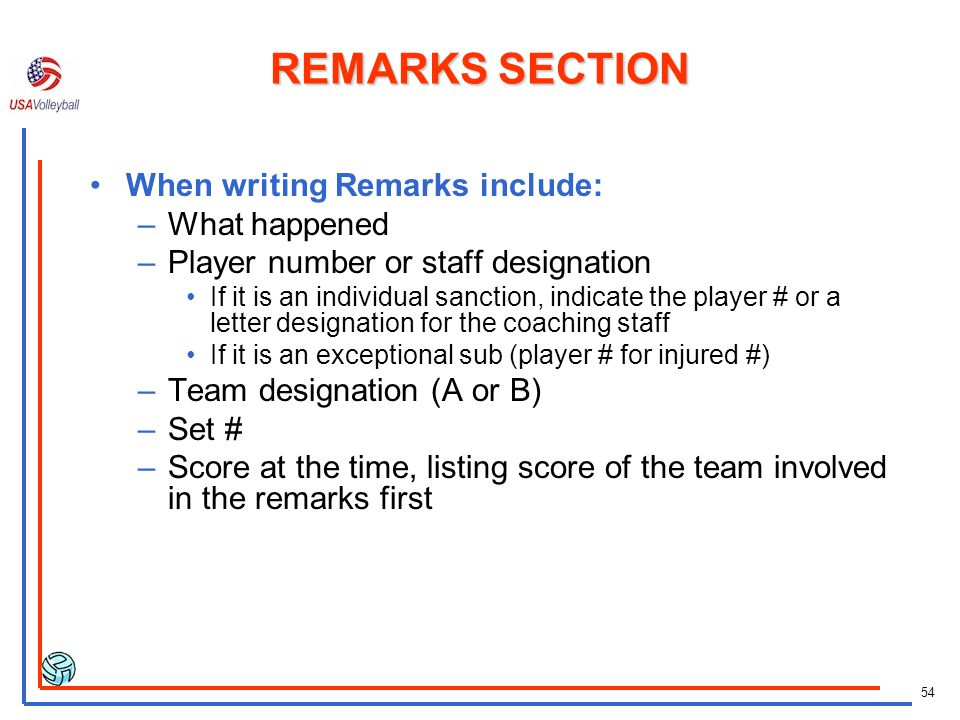 53 REMARKS SECTION Information in the REMARKS section includes these actions: –Protests –Exceptional Substitutions –Points cancelled by referee –Forfe