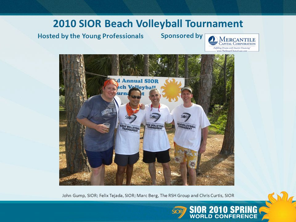 2010 SIOR Beach Volleyball Tournament Hosted by the Young Professionals Sponsored by John Gump, SIOR; Felix Tejada, SIOR; Marc Berg, The RSH Group and Chris Curtis, SIOR