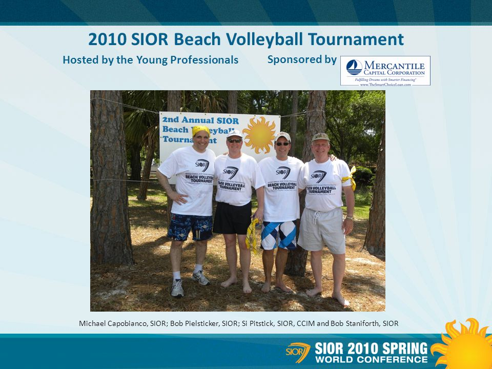 2010 SIOR Beach Volleyball Tournament Hosted by the Young Professionals Sponsored by Michael Capobianco, SIOR; Bob Pielsticker, SIOR; Si Pitstick, SIOR, CCIM and Bob Staniforth, SIOR