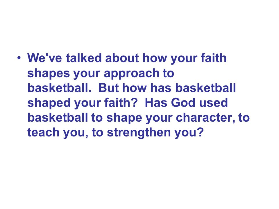 We ve talked about how your faith shapes your approach to basketball.