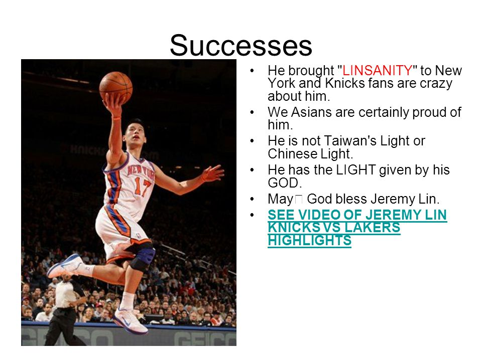 Successes He brought LINSANITY to New York and Knicks fans are crazy about him.