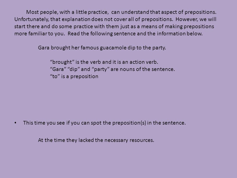 At the time they lacked the necessary resources.lacked is the action verb of the sentence.