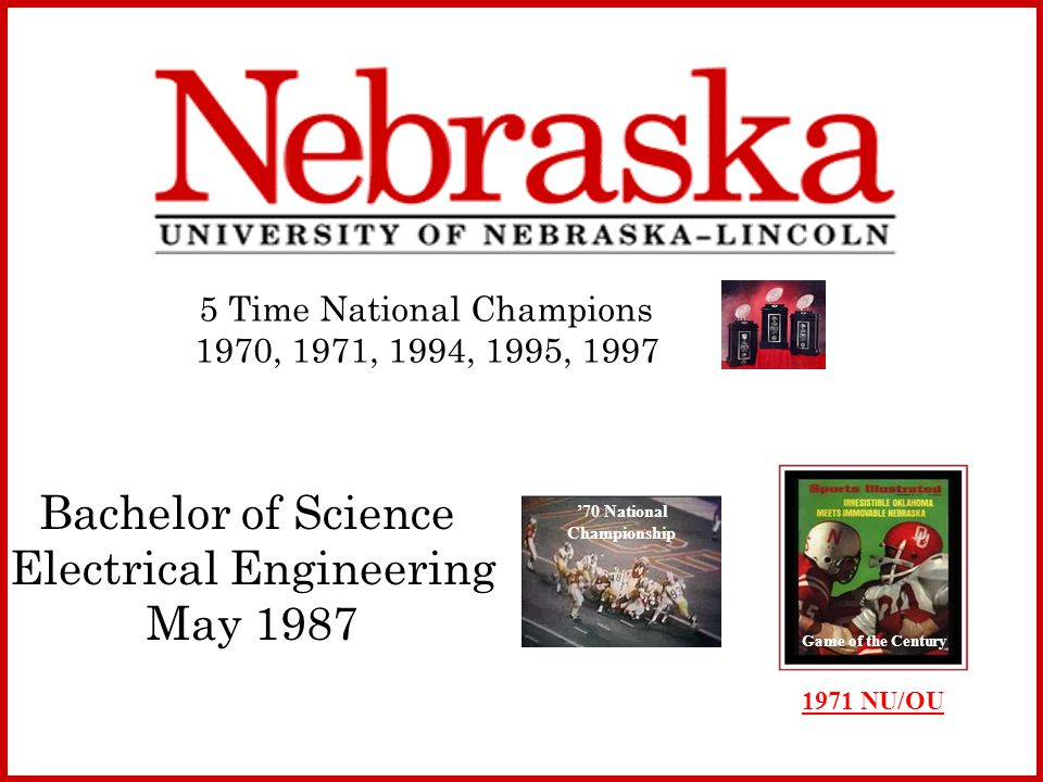 5 Time National Champions 1970, 1971, 1994, 1995, 1997 Bachelor of Science Electrical Engineering May 1987 Click here 1971 NU/OU Game of the Century 70 National Championship