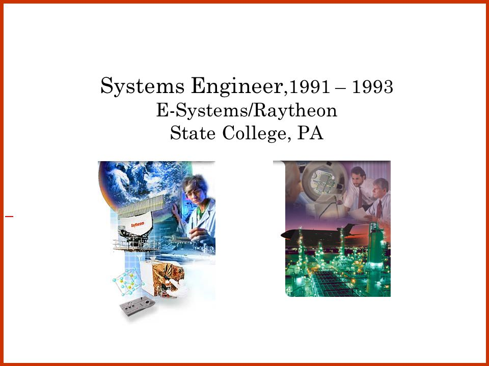 Systems Engineer,1991 – 1993 E-Systems/Raytheon State College, PA