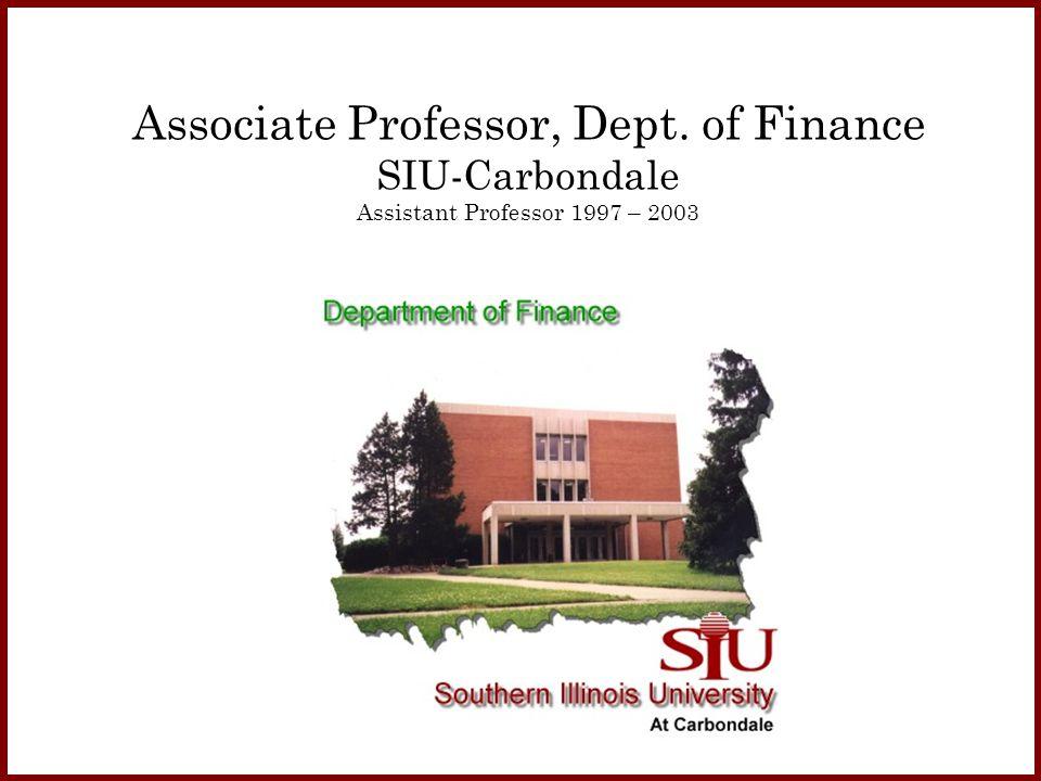 Associate Professor, Dept. of Finance SIU-Carbondale Assistant Professor 1997 – 2003