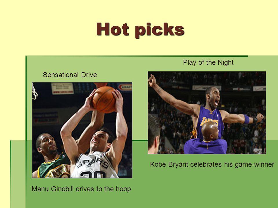 Hot picks Hot picks Kobe Bryant celebrates his game-winner Play of the Night Sensational Drive Manu Ginobili drives to the hoop