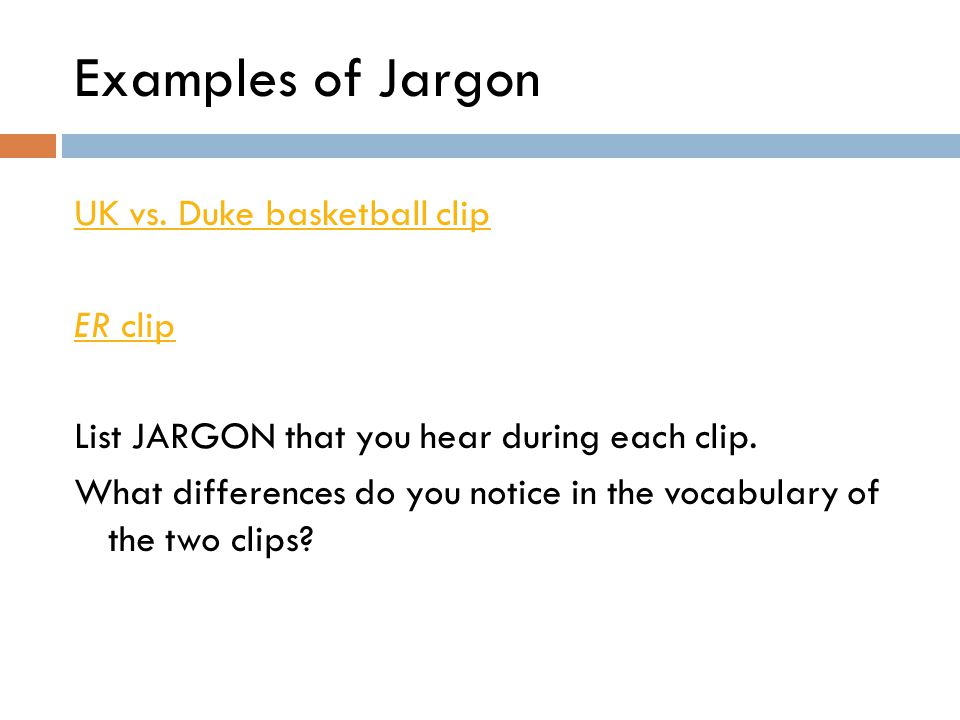 Examples of Jargon UK vs. Duke basketball clip ER clip List JARGON that you hear during each clip. What differences do you notice in the vocabulary of