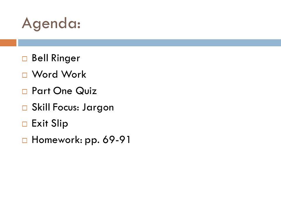 Agenda: Bell Ringer Word Work Part One Quiz Skill Focus: Jargon Exit Slip Homework: pp. 69-91