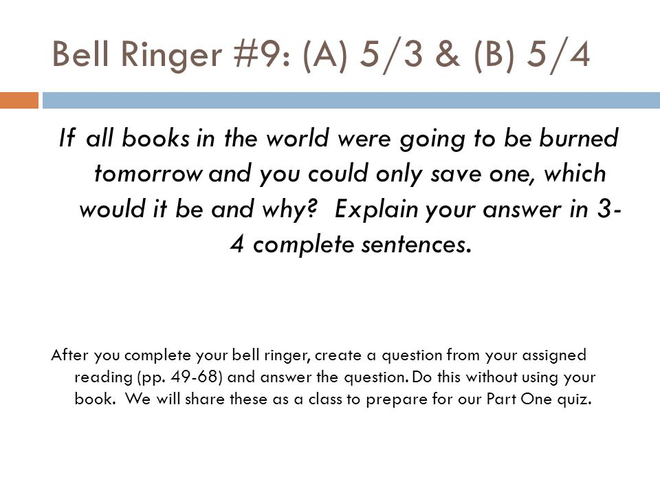 Bell Ringer #9: (A) 5/3 & (B) 5/4 If all books in the world were going to be burned tomorrow and you could only save one, which would it be and why? E