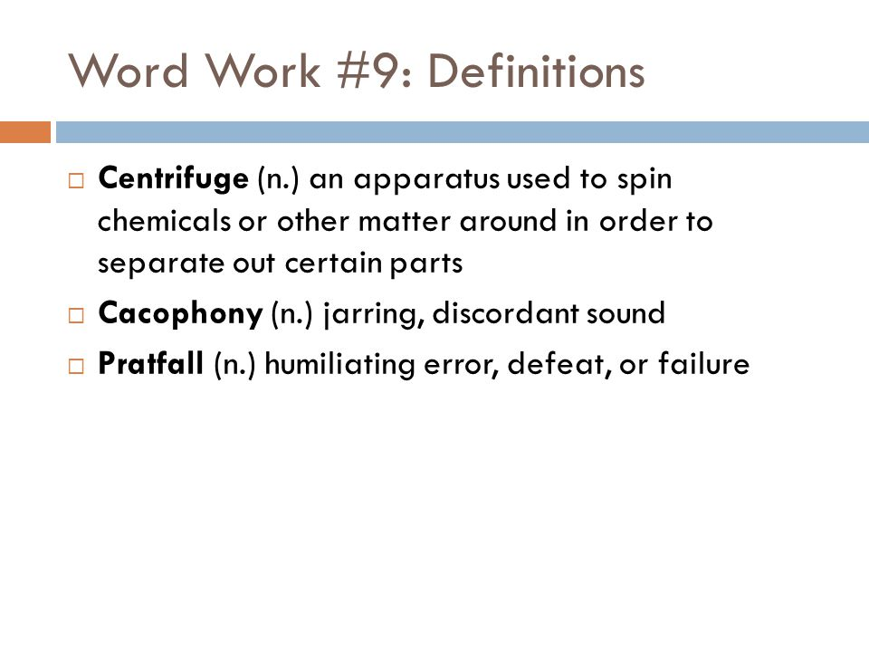 Word Work #9: Definitions Centrifuge (n.) an apparatus used to spin chemicals or other matter around in order to separate out certain parts Cacophony