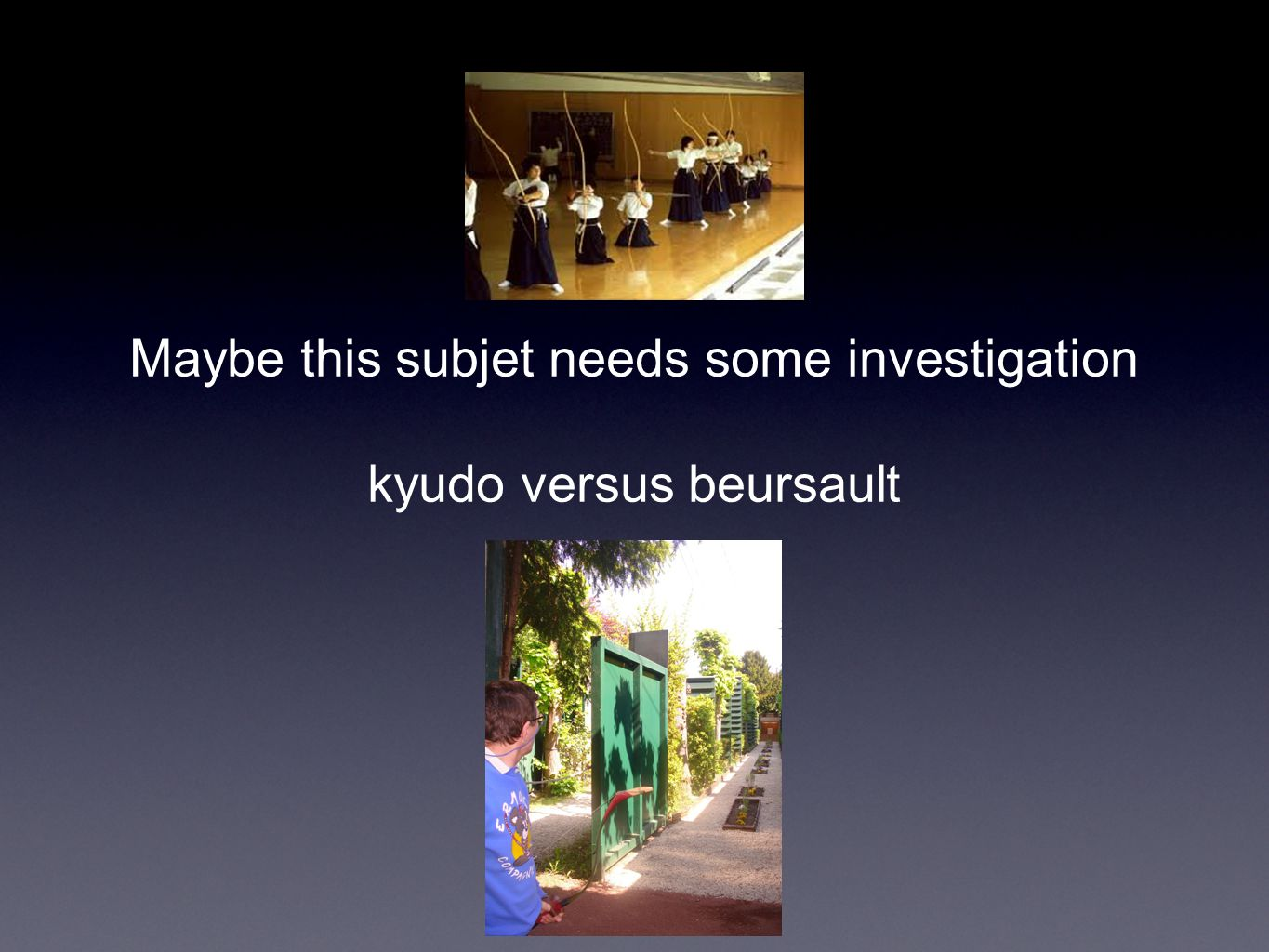 Maybe this subjet needs some investigation kyudo versus beursault