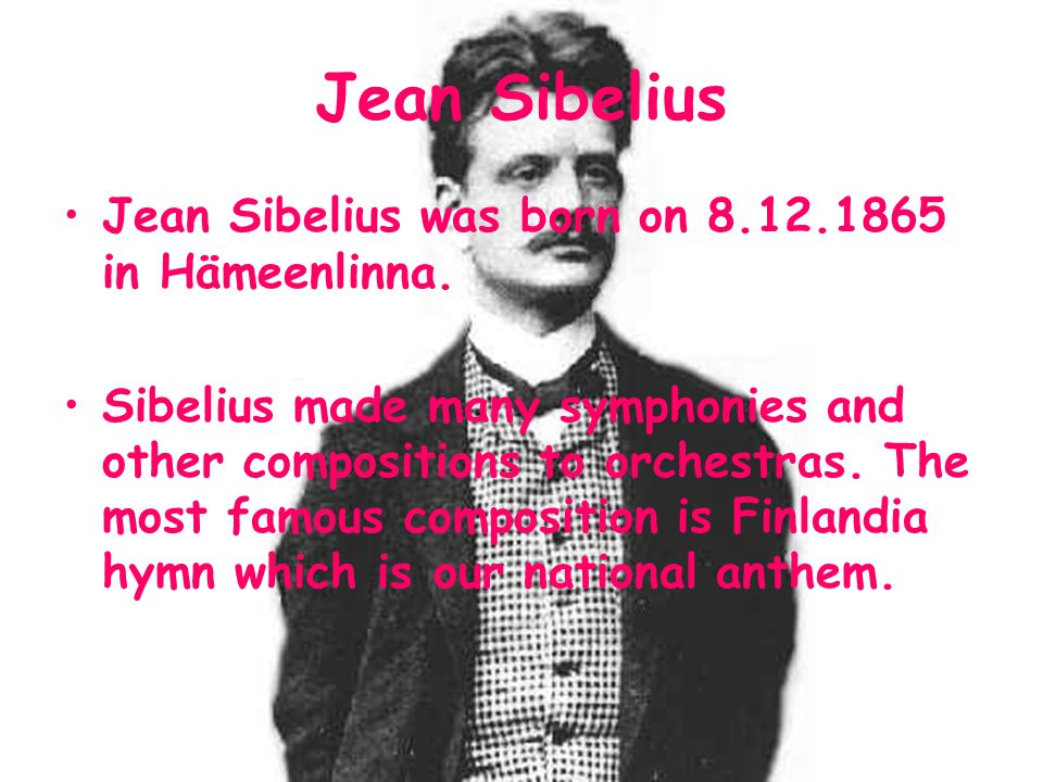 Jean Sibelius Jean Sibelius was born on 8.12.1865 in Hämeenlinna.