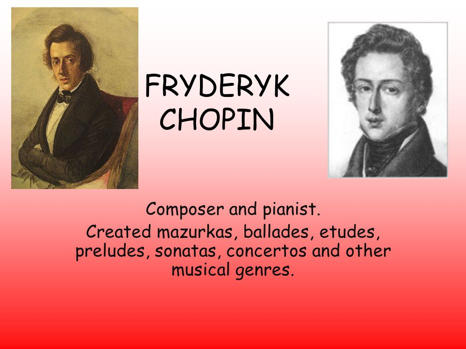 FRYDERYK CHOPIN Composer and pianist.