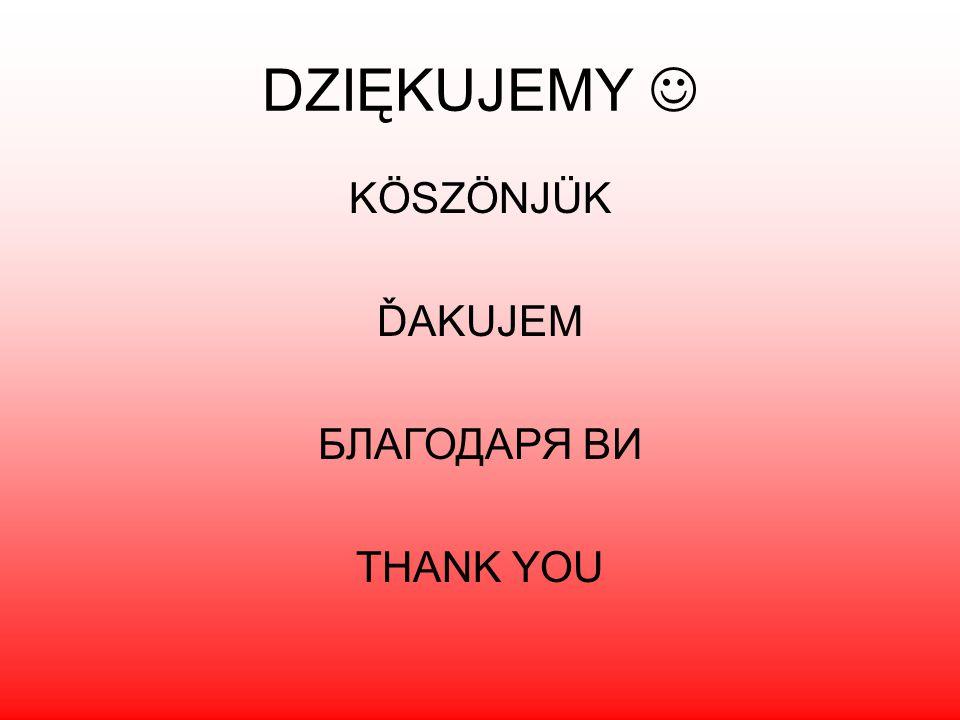 DZIĘKUJEMY KÖSZÖNJÜK ĎAKUJEM БЛАГОДАРЯ ВИ THANK YOU