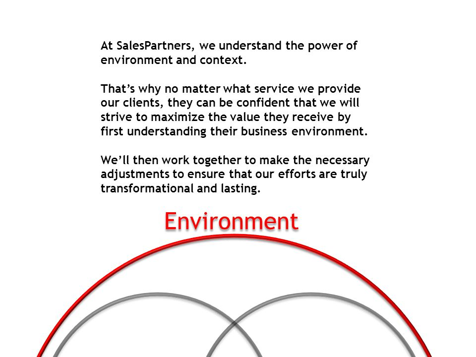 At SalesPartners, we understand the power of environment and context. Thats why no matter what service we provide our clients, they can be confident t