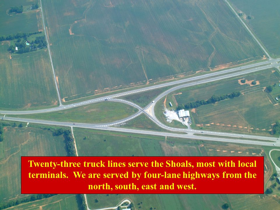 Twenty-three truck lines serve the Shoals, most with local terminals.
