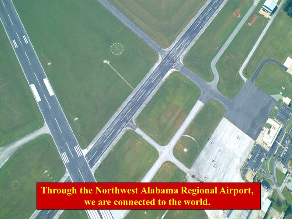 Through the Northwest Alabama Regional Airport, we are connected to the world.