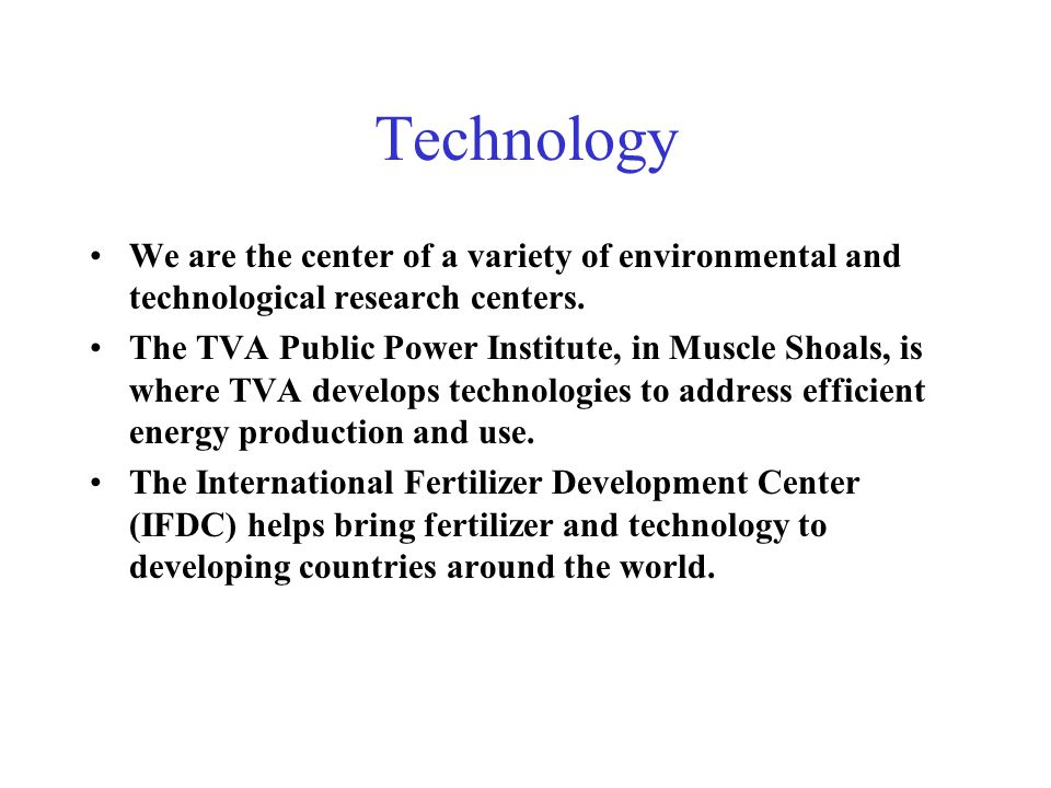 Technology We are the center of a variety of environmental and technological research centers.
