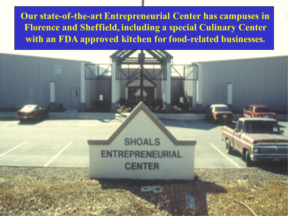 Our state-of-the-art Entrepreneurial Center has campuses in Florence and Sheffield, including a special Culinary Center with an FDA approved kitchen for food-related businesses.