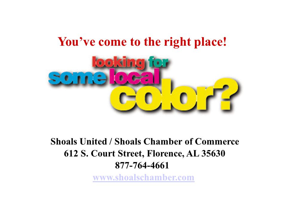 Youve come to the right place. Shoals United / Shoals Chamber of Commerce 612 S.