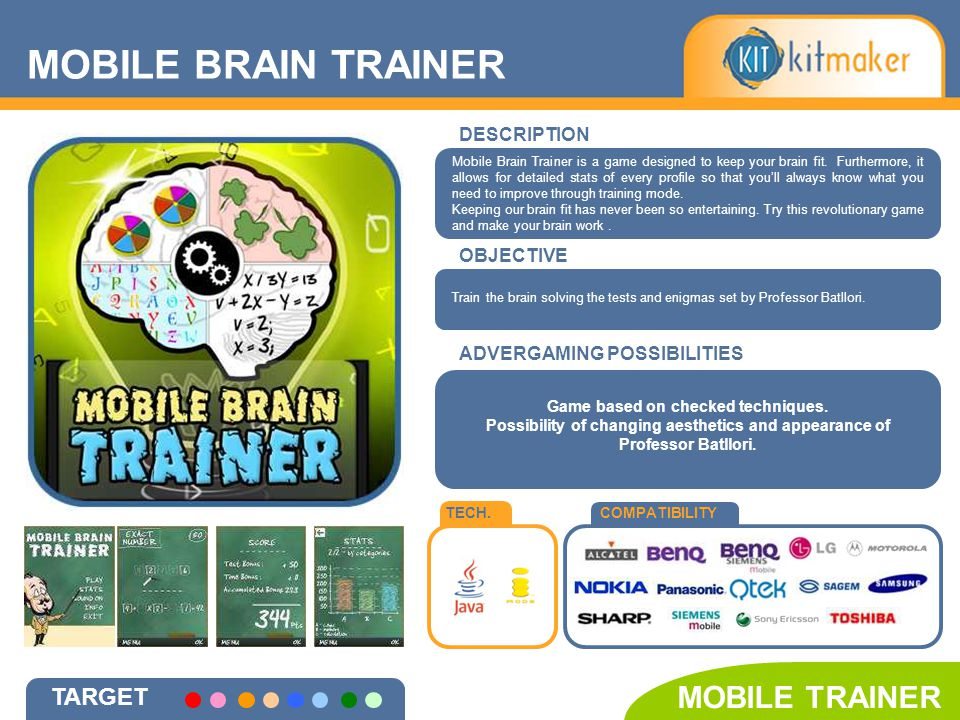 MOBILE BRAIN TRAINER TARGET MOBILE TRAINER DESCRIPTION OBJECTIVE TECH.COMPATIBILITY ADVERGAMING POSSIBILITIES Game based on checked techniques.