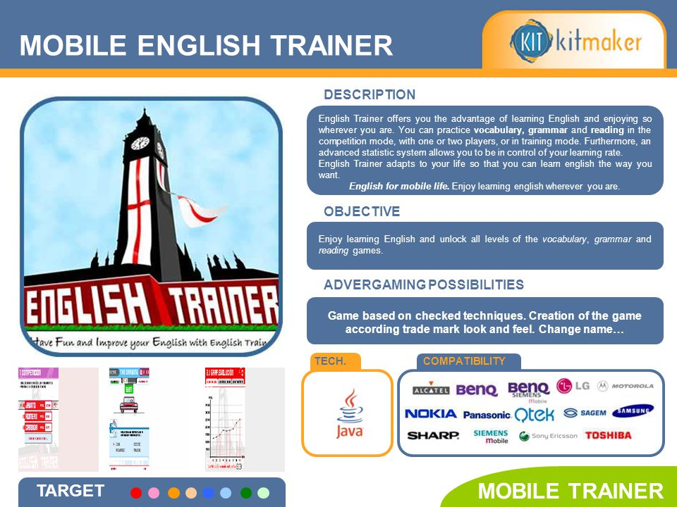 TECH.COMPATIBILITY MOBILE ENGLISH TRAINER TARGET MOBILE TRAINER OBJECTIVE DESCRIPTION Enjoy learning English and unlock all levels of the vocabulary, grammar and reading games.