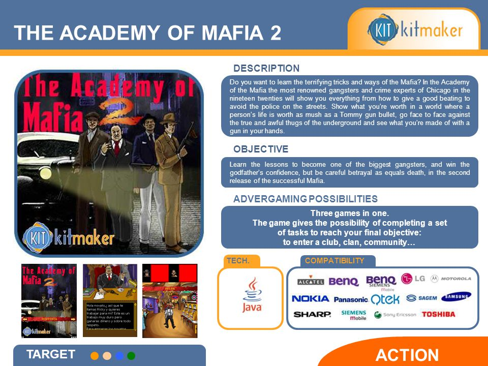 TECH.COMPATIBILITY ACTION TARGET DESCRIPTION OBJECTIVE THE ACADEMY OF MAFIA 2 Three games in one.