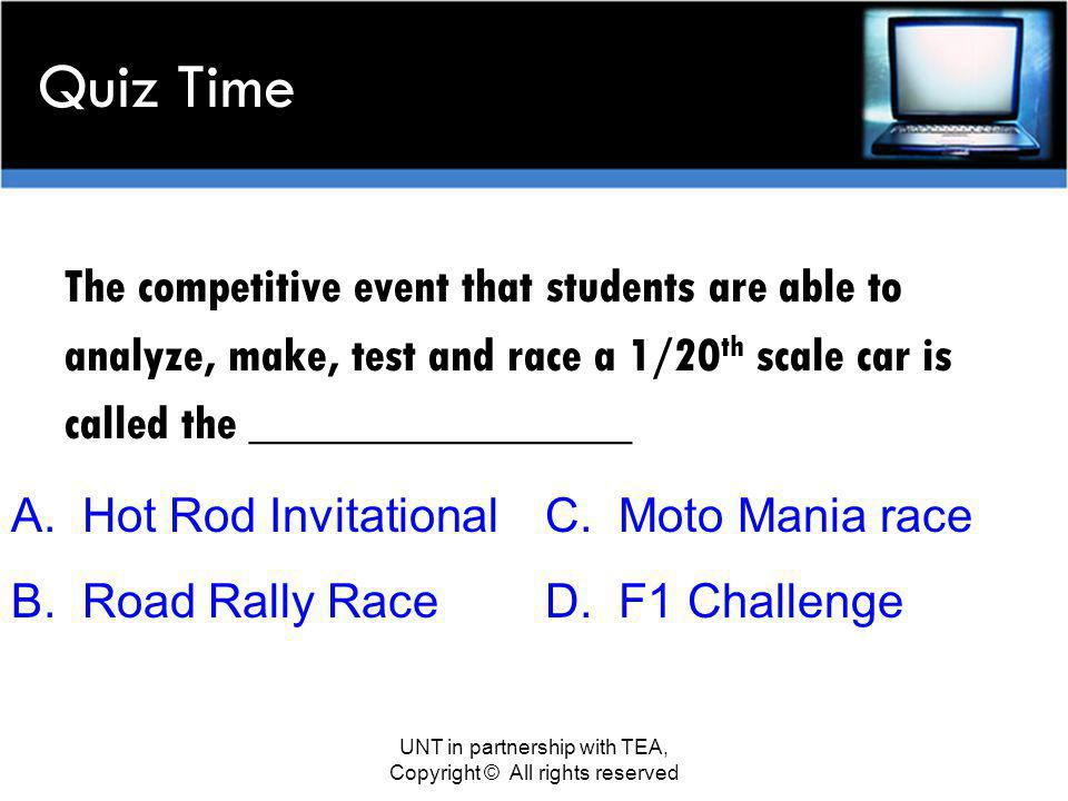 Quiz Time The competitive event that students are able to analyze, make, test and race a 1/20 th scale car is called the ________________ A.